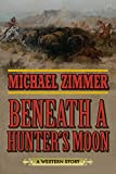 Beneath a Hunter's Moon: A Western Story