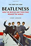 Beatleness: How the Beatles and Their Fans Remade the World