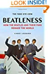 Beatleness: How the Beatles and Their...