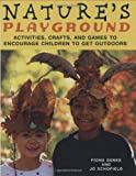 Nature s Playground: Activities, Crafts, and Games to Encourage Children to Get Outdoors