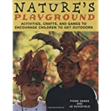 Nature's Playground: Activities, Crafts, and Games to Encourage Children to Get Outdoors ~ Jo Schofield and Fiona...