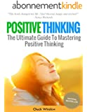 Positive Thinking: The Ultimate Guide To Mastering Positive Thinking (Positive Attitude, Positive Affirmations, Tips, Books) (English Edition)