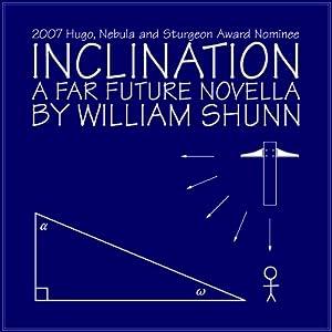 Inclination: A Far Future Novella | [William Shunn]