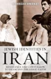 Mehrdad Amanat Jewish Identities in Iran: Resistance and Conversion to Islam and the Baha'i Faith (Library of Modern Religion): Jewish Conversions to Islam and the Baha'i Faith in Iran