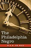 The Philadelphia Negro by W.E.B. Du Bois