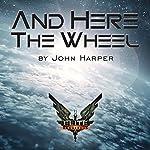 And Here the Wheel | John Harper