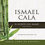 El secreto del Bambú [The Secret of Bamboo]: Una fábula [A Fable] | Ismael Cala