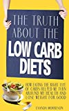 The Truth About Low Carb Diets: How Eating The Right Type Of Carbs Helped Me Turn Around My Health And Lose Weight For Good