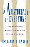 An Aristocracy of Everyone: The Politics of Education and the Future of America (019509154X) by Benjamin R. Barber