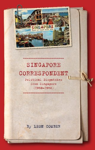 Singapore Correspondent: Political Dispatches from Singapore (1958 to 1962)