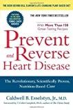 Prevent and Reverse Heart Disease: The Revolutionary, Scientifically Proven, Nutrition-Based Cure by Caldwell B. Esselstyn Jr. (1st (first) Edition) [Paperback(2008)]
