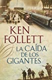 Ken Follett La caida de los gigantes / The fall of giants