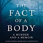 The Fact of a Body: A Murder and a Memoir Hörbuch von Alexandria Marzano-Lesnevich Gesprochen von: Alexandria Marzano-Lesnevich