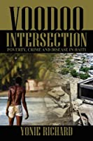Voodoo Intersection: Poverty, Crime and Disease in Haiti