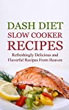 Dash Diet Slow Cooker Recipes: Refreshingly Delicious and Flavorful Recipes From Heaven