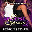 Your Spouse, My Sponsor 2: The Finale Audiobook by Pebbles Starr Narrated by  Mister Plug