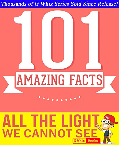G Whiz - All the Light We Cannot See - 101 Amazing Facts You Didn't Know: Fun Facts and Trivia Tidbits Quiz Game Books (GWhizBooks.com) (English Edition)
