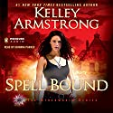 Spell Bound: Women of the Otherworld, Book 12 Audiobook by Kelley Armstrong Narrated by Johanna Parker