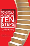 Becoming a Successful Parent in Ten Steps (142572096X) by Kenny, Cathy