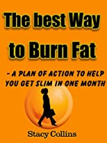 The Best way to Burn Fat - A Plan of Action to Help You Get Slim in One Month