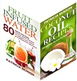 Fruit Infused Water + Coconut Oil Miracle  (2 in 1 Book Deal): 80 Refreshing Vitamin Water Recipes & 16 Coconut Oil Recipes for Homemade Skin Care, Hair Care (Fruit Infused Water & Vitamin Water 3)