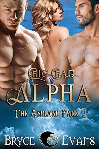 Bryce Evans - Big, Bad Alpha (The Ashland Pack Book 2)