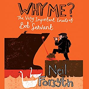 Why Me? The Very Important Emails of Bob Servant Audiobook