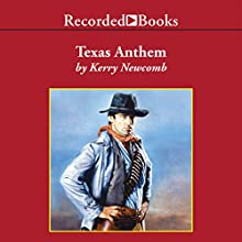 Texas Anthem (       UNABRIDGED) by Kerry Newcomb Narrated by Joel Leffert