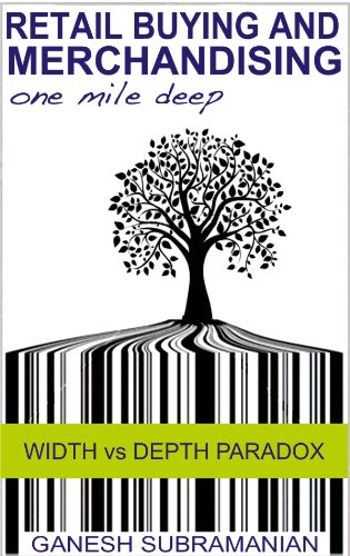 Retail Buying and Merchandising - Width Vs. Depth Paradox (One Mile Deep - Save Millions Book 2) (Retail Buying And Merchandising compare prices)