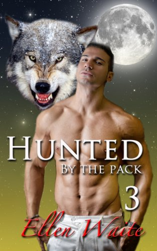 Ellen Waite - Hunted By The Pack (The Alpha's Mate)