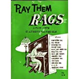 Play Them Rags; an Album of Authentic Ragtime Solos.