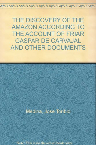 The Discovery of the Amazon, According to the Account of Friar Gaspar De Carvajal and Other Documents PDF