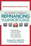 An Insider's Guide to Refinancing Your Mortgage: Money-Saving Secrets You Need to Know