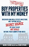 img - for Buy Properties with My Money - Discover How Real Estate Investors Are Tapping Into a Secret Source of Cash to Buy Hot Deals Before Their Competition Does book / textbook / text book