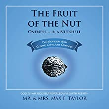 The Fruit of the Nut: Oneness...in a Nutshell Audiobook by Mr. and Mrs. Max F. Taylor Narrated by David Drummond