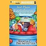 Just Plain Foolishness: Always Trouble Somewhere Series, Book 6 (       UNABRIDGED) by Wanda E. Brunstetter Narrated by Ellen Grafton