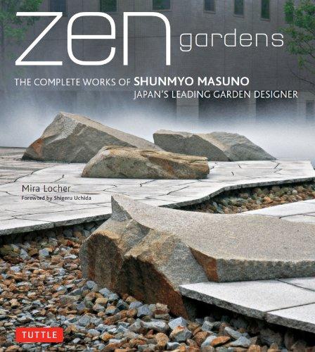 Mira Locher - Zen Gardens: The Complete Works of Shunmyo Masuno, Japan's Leading Garden Designer