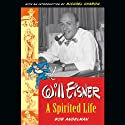 Will Eisner: A Spirited Life (       UNABRIDGED) by Bob Andelman Narrated by Bob Andelman