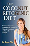 The Coconut Ketogenic Diet: Supercharge Your Metabolism, Revitalize Thyroid Function, and Lose Excess Weight (English Edition)