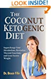 The Coconut Ketogenic Diet: Supercharge Your Metabolism, Revitalize Thyroid Function, and Lose Excess Weight
