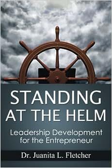 Standing At The Helm: Leadership Development For The Entrepreneur