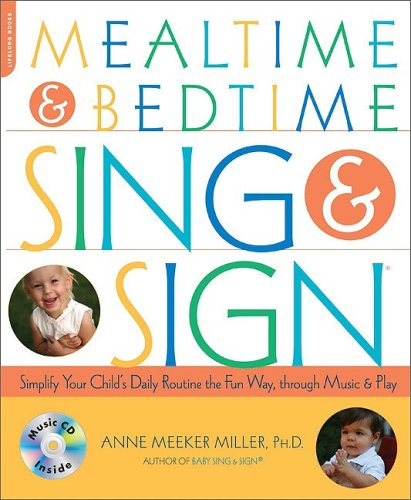 Mealtime and Bedtime Sing & Sign: Learning Signs the Fun Way through Music and Play, ANNE MEEKER MILLER
