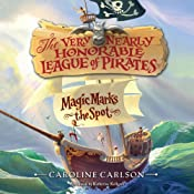 Magic Marks the Spot: The Very Nearly Honorable League of Pirates, Book 1 | [Caroline Carlson]