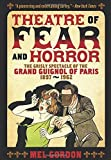 img - for Theatre of Fear & Horror: Expanded Edition: The Grisly Spectacle of the Grand Guignol of Paris, 1897-1962 book / textbook / text book