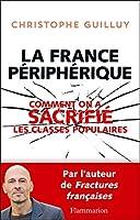 La France p�riph�rique: Comment on a sacrifi� les classes populaires