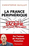 La France p�riph�rique: Comment on a sacrifi� les classes populaires
