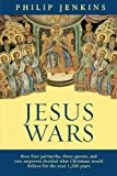 Jesus Wars: How Four Patriarchs, Three Queens and Two Emperors Decided What Christians Would Believe (0281063338) by Jenkins, Philip