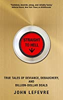 Straight to Hell: True Tales of Deviance, Debauchery and Billion-Dollar Deals (English Edition)