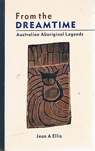 From the Dreamtime: Australian Aboriginal Legends