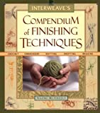 Naomi McEneely Interweave's Compendium of Finishing Techniques: Crochet, Embroidery, Knitting, Knotting, Weaving